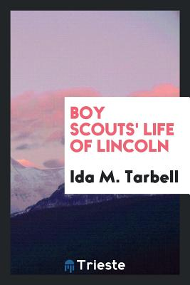 Boy Scouts' Life of Lincoln - Tarbell, Ida M