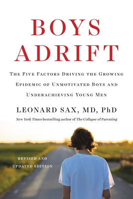 Boys Adrift: The Five Factors Driving the Growing Epidemic of Unmotivated Boys and Underachieving Young Men - Sax, Leonard