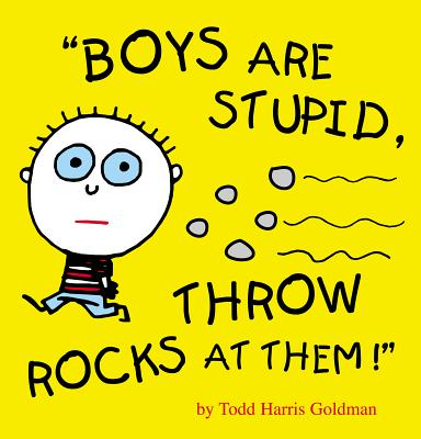 Boys Are Stupid, Throw Rocks at Them! - Goldman, Todd Harris