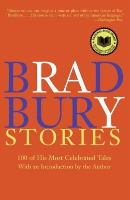 Bradbury Stories: 100 of His Most Celebrated Tales - Bradbury, Ray