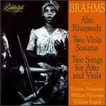Brahms: Alto Rhapsody; Two Viola Sonatas; Two Songs for Alto & Viola