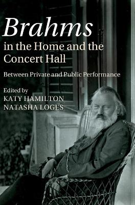 Brahms in the Home and the Concert Hall: Between Private and Public Performance - Hamilton, Katy (Editor)