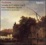 Brahms: Piano Sonata, Op. 5; Four Ballades, Op. 10