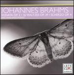 Brahms: Sonata, Op. 2; Waltzes, Op. 39; Scherzo, Op. 4