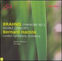 Brahms: Symphony No. 2; Double Concerto - Gordan Nikolic (violin); Timothy Hugh (cello); London Symphony Orchestra; Bernard Haitink (conductor)