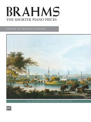 Brahms -- The Shorter Piano Pieces - Brahms, Johannes (Composer), and Hinson, Maurice (Composer)