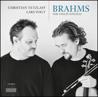 Brahms: The Violin Sonatas - Christian Tetzlaff (violin); Lars Vogt (piano)