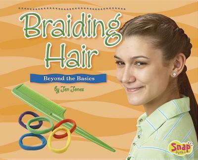 Braiding Hair: Beyond the Basics - Jones, Jen