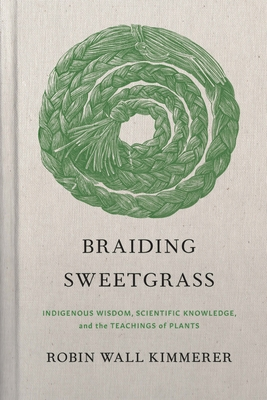 Braiding Sweetgrass: Indigenous Wisdom, Scientific Knowledge and the Teachings of Plants - Kimmerer, Robin Wall