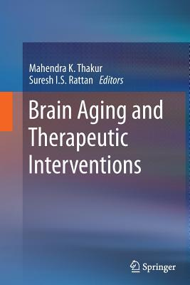 Brain Aging and Therapeutic Interventions - Thakur, Mahendra K (Editor)