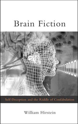 Brain Fiction: Self-Deception and the Riddle of Confabulation - Hirstein, William, and Poland, Jeffrey, PhD (Editor), and Radden, Jennifer, PhD (Editor)