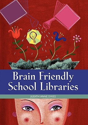 Brain Friendly School Libraries - Sykes, Judith Anne