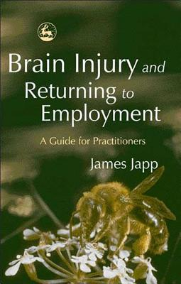 Brain Injury and Returning to Employment: A Guide for Practitioners - Japp, James