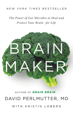 Brain Maker: The Power of Gut Microbes to Heal and Protect Your Brain-For Life - Perlmutter, David, M D, and Loberg, Kristin