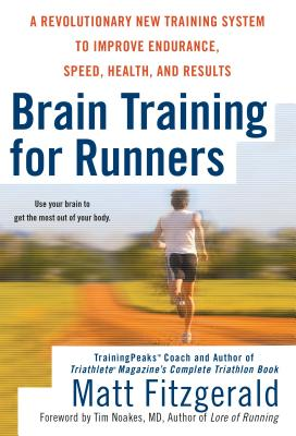 Brain Training for Runners: A Revolutionary New Training System to Improve Endurance, Speed, Health, and Results - Fitzgerald, Matt, and Noakes, Tim (Foreword by)