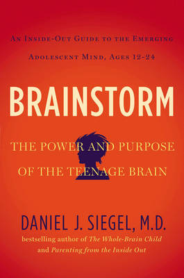 Brainstorm: The Power and Purpose of the Teenage Brain - Siegel, Daniel J.