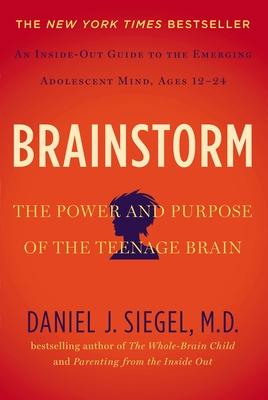 Brainstorm: The Power and Purpose of the Teenage Brain - Siegel, Daniel J.