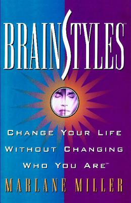 BrainStyles: Change Your Life Without Changing Who You Are - Miller, Marlane