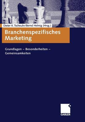 Branchenspezifisches Marketing: Grundlagen Besonderheiten Gemeinsamkeiten - Tscheulin, Dieter K (Editor)