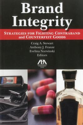 Brand Integrity: Strategies for Fighting Contraband and Counterfeit Goods - Franze, Anthony J (Editor), and Stewart, Craig A (Editor), and Norwinski, Evelina (Editor)