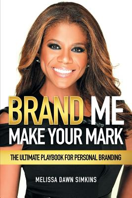 Brand Me: Make Your Mark - Simkins, Melissa Dawn