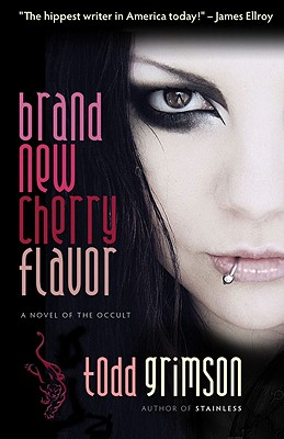 Brand New Cherry Flavor: A Novel of the Occult - Grimson, Todd