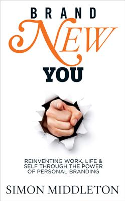 Brand New You: Reinventing Work, Life & Self through the Power of Personal Branding - Middleton, Simon