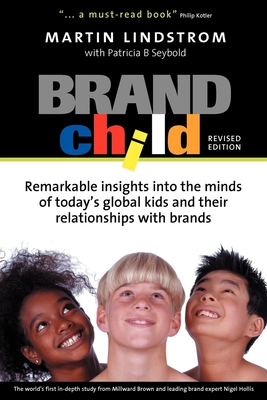 Brandchild: Remarkable Insights Into the Minds of Today's Global Kids & Their Relationships with Brands - Lindstrom, Martin, and Seybold, Patricia B