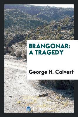 Brangonar: A Tragedy - Calvert, George H