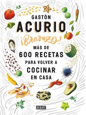 Bravazo / Exquisite: Mßs de 600 Recetas Para Cocinar En Casa - Acurio, Gaston