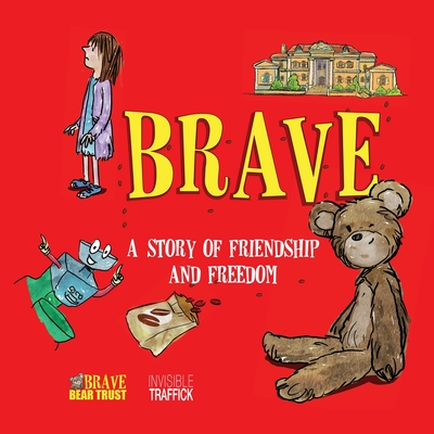 Brave: A Story of Friendship and Freedom - Brave Bear Trust (Editor)