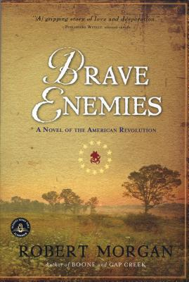 Brave Enemies: A Novel of the American Revolution - Morgan, Robert, Col.