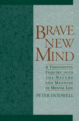 Brave New Mind: A Thoughtful Inquiry Into the Nature and Meaning of Mental Life - Dodwell, Peter