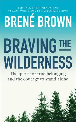 Braving the Wilderness: The quest for true belonging and the courage to stand alone - Brown, Brene