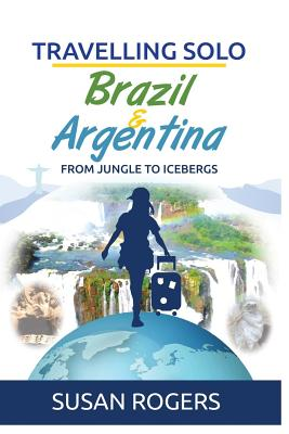 Brazil and Argentina: From Jungle to Icebergs - Rogers, MS Susan