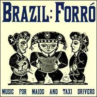 Brazil Forró: Music for Maids and Taxi Drivers - Various Artists