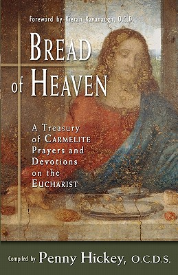 Bread of Heaven: A Treasury of Carmelite Prayers and Devotions on the Eucharist - Kavanaugh, Kieran (Foreword by), and Hickey, Penny (Compiled by)