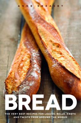 Bread: Over 60 breads, rolls and cakes plus delicious recipes using them - Sheasby, Anne