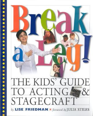 Break a Leg!: The Kids' Guide to Acting and Stagecraft - Friedman, Lise