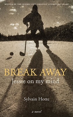 Break Away: Jessie on My Mind - Hotte, Sylvain, and Roberts, Casey (Translated by)