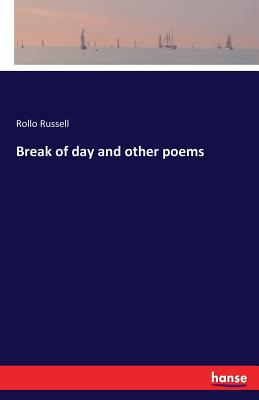 Break of Day and Other Poems - Russell, Rollo