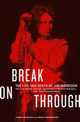 Break on Through: The Life and Death of Jim Morrison - Riordan, James, and Prochnicky, Jerry