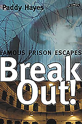 Break-Out!: Famous Prison Escapes - Hayes, Paddy