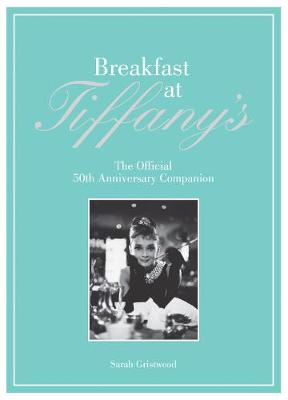 Breakfast at Tiffany's Companion: The Official 50th Anniversary Companion - Gristwood, Sarah