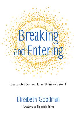Breaking and Entering - Goodman, Elizabeth, and Fries, Hannah (Foreword by)