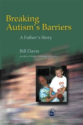 Breaking Autism's Barriers: A Father's Story - Davis, Bill, and Schunick, Wendy
