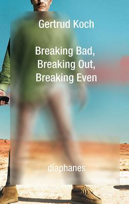 Breaking Bad, Breaking Out, Breaking Even - Koch, Gertrud
