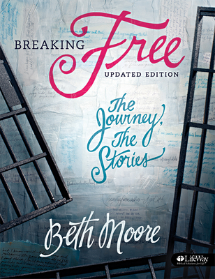 Breaking Free - Bible Study Book: The Journey, the Stories - Moore, Beth