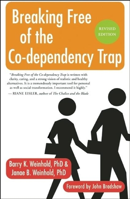 Breaking Free of the Co-Dependency Trap - Weinhold, Janae B, and Weinhold, Barry K, Ph.D., and Bradshaw, John (Foreword by)