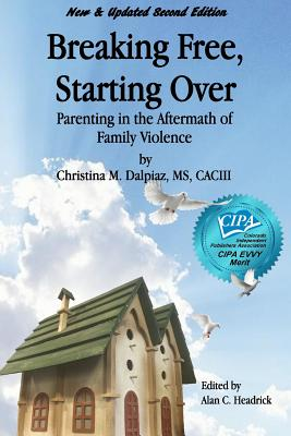 Breaking Free, Starting Over: Parenting in the Aftermath of Family Violence - Dalpiaz, Christina M